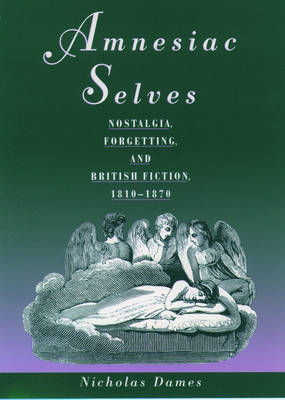 Amnesiac Selves: Nostalgia, Forgetting, and British Fiction, 1810-1870 (Paperback)