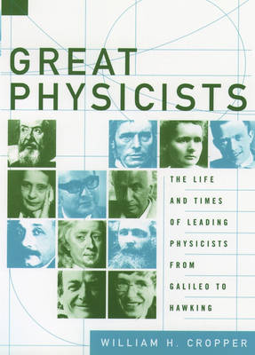 Great Physicists: The Life and Times of Leading Physicists from Galileo to Hawking (Paperback)