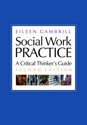 Social Work Practice: A Critical Thinker's Guide (Hardback)