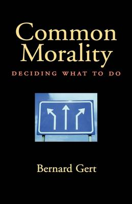 Common Morality: Deciding What to Do (Hardback)