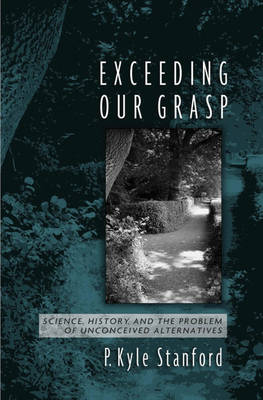 Exceeding Our Grasp: Science, History, and the Problem of Unconceived Alternatives (Hardback)