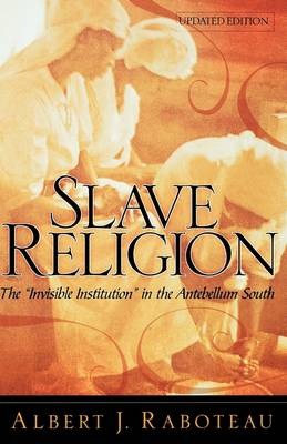 """Slave Religion: The """"Invisible Institution"""" in the Antebellum South (Hardback)"""