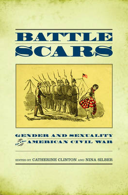 Battle Scars: Gender and Sexuality in the American Civil War (Paperback)