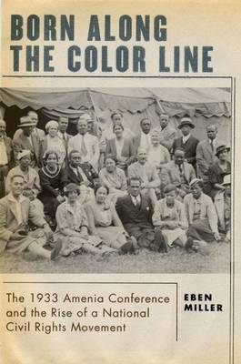 Born along the Color Line: The 1933 Amenia Conference and the Rise of a National Civil Rights Movement (Hardback)