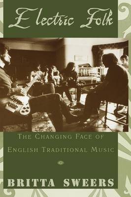 Electric Folk: The Changing Face of English Traditional Music (Paperback)
