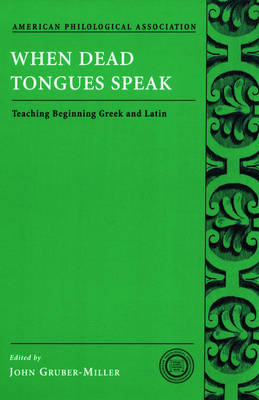 When Dead Tongues Speak: Teaching Beginning Greek and Latin - Society for Classical Studies Classical Resources (Paperback)