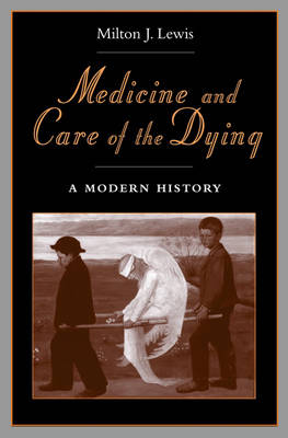 Medicine and Care of the Dying: A Modern History (Hardback)