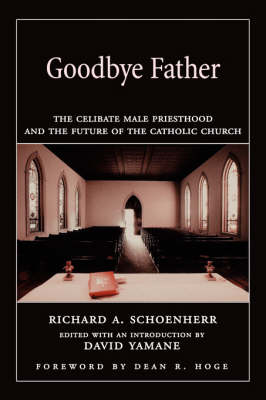 Goodbye Father: The Celibate Male Priesthood and the Future of the Catholic Church (Paperback)