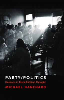 Party/Politics: Horizons in Black Political Thought - Transgressing Boundaries: Studies in Black Politics and Black Communities (Hardback)