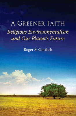 A Greener Faith: Religious Environmentalism and Our Planet's Future (Hardback)