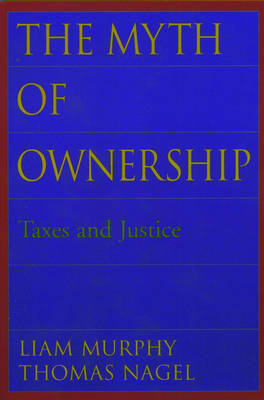 The Myth of Ownership: Taxes and Justice (Paperback)