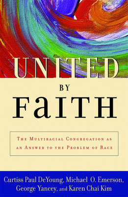 United by Faith: The Multiracial Congregation As an Answer to the Problem of Race (Paperback)