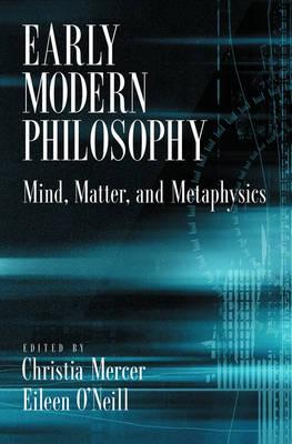 Early Modern Philosophy: Mind, Matter, and Metaphysics (Hardback)