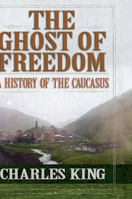 The Ghost of Freedom: A History of the Caucasus (Hardback)