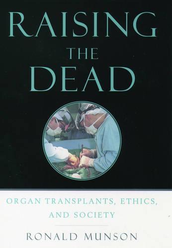 Raising the Dead: Organ transplants, ethics, and society (Paperback)