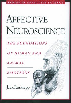 Affective Neuroscience: The Foundations of Human and Animal Emotions - Series in Affective Science (Paperback)