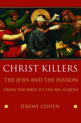 Christ Killers: The Jews and the Passion from the Bible to the Big Screen (Hardback)