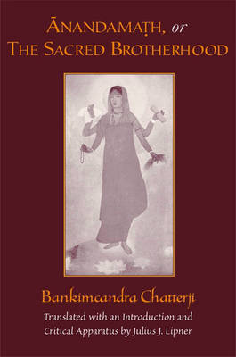 Anandamath or The Sacred Brotherhood: A Translation of Bankimcandra Chatterji's Anandamath, with Introduction and Critical Apparatus (Paperback)