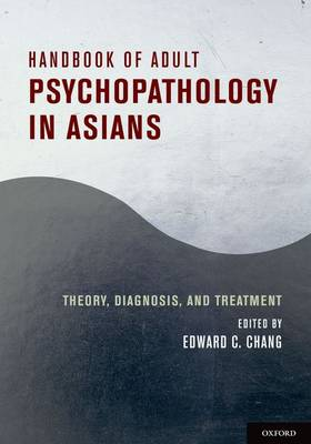Handbook of Adult Psychopathology in Asians: Theory, Diagnosis, and Treatment (Hardback)