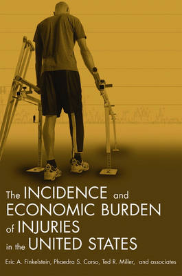 The Incidence and Economic Burden of Injuries in the United States (Hardback)