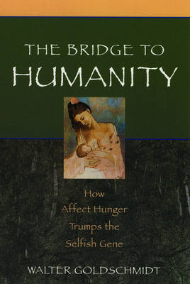 The Bridge to Humanity: How Affect Hunger Trumps the Selfish Gene (Paperback)