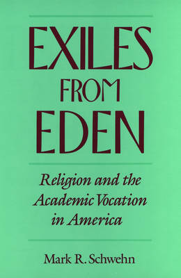 Exiles from Eden: Religion and the Academic Vocation in America (Paperback)