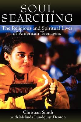 Soul Searching: The Religious and Spiritual Lives of American Teenagers (Hardback)