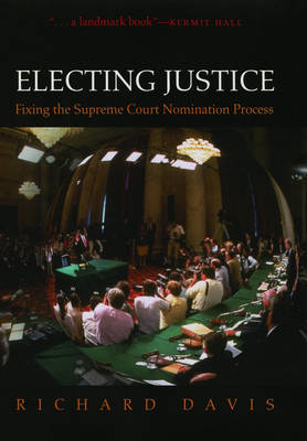 Electing Justice: Fixing the Supreme Court Nomination Process (Hardback)