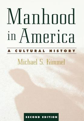 Manhood in America: A Cultural History (Paperback)