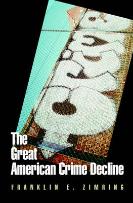 The Great American Crime Decline - Studies in Crime and Public Policy (Hardback)
