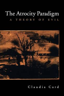 The Atrocity Paradigm: A Theory of Evil (Paperback)