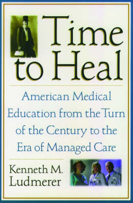 Time to Heal: American medical education from the turn of the century to the era of managed care (Paperback)