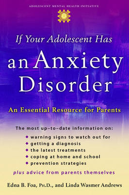 If Your Adolescent Has an Anxiety Disorder: An Essential Resource for Parents - Adolescent Mental Health Initiative (Hardback)