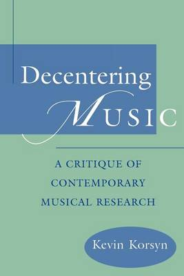 Decentering Music: A Critique of Contemporary Musical Research (Paperback)