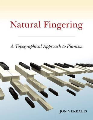 Natural Fingering: A Topographical Approach to Pianism (Hardback)