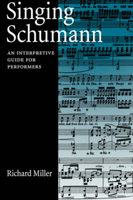 Singing Schumann: An Interpretive Guide for Performers (Paperback)
