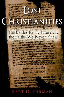 Lost Christianities: The Battles for Scripture and the Faiths We Never Knew (Paperback)