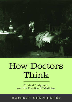 How Doctors Think: Clinical judgment and the practice of medicine (Hardback)