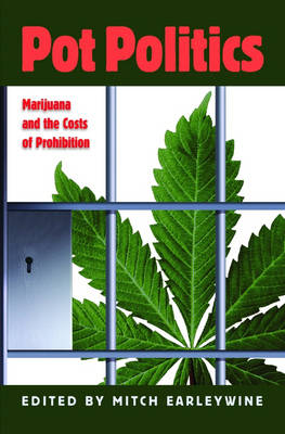 Pot Politics: Marijuana and the Costs of Prohibition (Hardback)