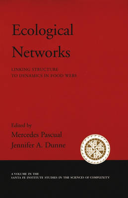 Ecological Networks: Linking Structure to Dynamics in Food Webs - Santa Fe Institute Studies on the Sciences of Complexity (Hardback)