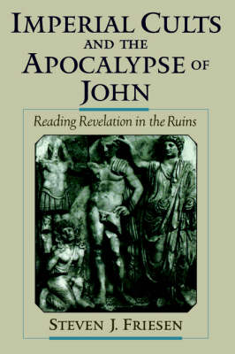 Imperial Cults and the Apocalypse of John: Reading Revelation in the Ruins (Paperback)