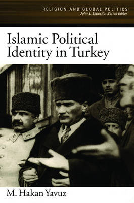 Islamic Political Identity in Turkey - Religion and Global Politics (Paperback)