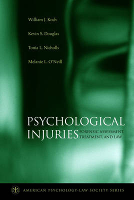 Psychological Injuries: Forensic Assessment, Treatment, and Law - American Psychology-Law Society Series (Hardback)