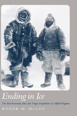 Ending in Ice: Alfred Wegener's Revolutionary Idea and Tragic Expedition (Hardback)