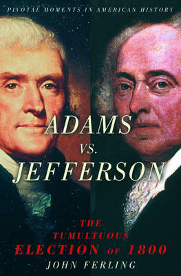 Adams vs. Jefferson: The Tumultuous Election of 1800 - Pivotal Moments in American History (Paperback)
