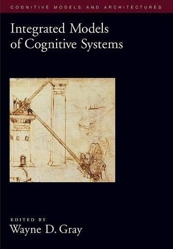 Integrated Models of Cognitive Systems - Oxford Series on Cognitive Models and Architectures (Hardback)