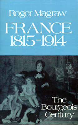 France, 1815-1914: The Bourgeois Century (Paperback)