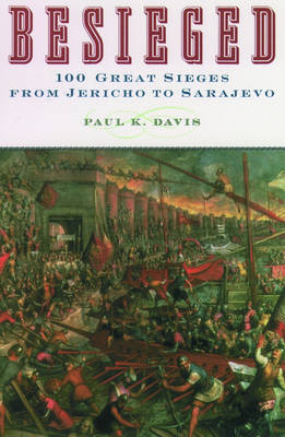 Besieged: 100 Great Sieges From Jericho to Sarajevo (Paperback)