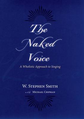 The Naked Voice: A Wholistic Approach to Singing (Hardback)