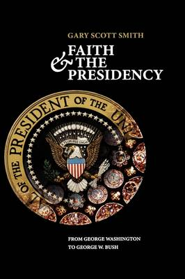 Faith and the Presidency: From George Washington to George W. Bush (Hardback)
